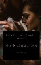 He Ruined Me (An MC Romance) -- COMPLETED by lightthecandle