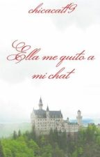 Ella me quito a mi chat by chicacat19
