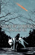 Game Of Thrones Imagines (REQUESTS CLOSED) by TheArcher1304