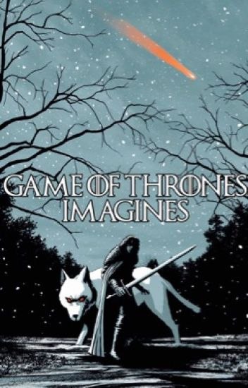 Game Of Thrones Imagines (COMPLETED)