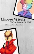 Choose wisely (GBG x Reader x BBS) by AnimePandaCat