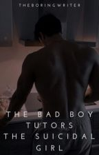The Bad Boy Tutors The Suicidal Girl | ✓ Wattys2019 by -theboringwriter-