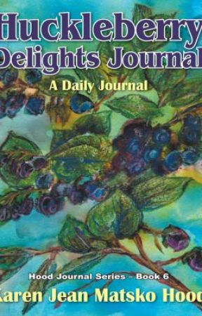 Huckleberry Delights Journal: A Daily Journal by KarenJeanMatskoHood