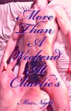 More Than a Weekend at Charlie's Part 2 by MaxNight
