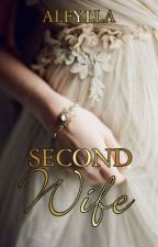 Second Wife [END-SEGERA TERBIT] by Alfylla