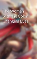 The Woman with the Color Changing Eyes by WatchMeWitherAway