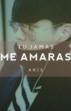TERMINADO - TU JAMAS ME AMARAS - KRIS Y TÚ by Clair_Me00