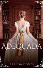 "Adequada - Série ""As irmãs Moore"" Livro 3. by LaariGomes_"