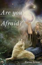 Are you Afraid? by earon_lenea