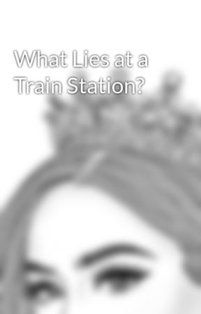 What Lies at a Train Station? by remzwrites