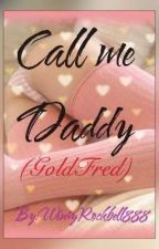 Call me Daddy Kink Week (GoldFred) by WinryRockbell888