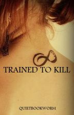 Trained to Kill (ON HOLD) by QuietBookworm