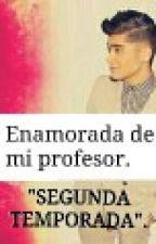 Enamorada de mi Profesor [ SEGUNDA TEMPORADA ] by ThamyCaceres