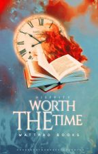 Worth The Time - Wattpad Books by hieffity
