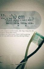 Hãy chờ em đánh răng xong nhé! - Hồng Cửu by Namcsl