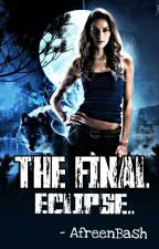 The Final Eclipse. (#Wattys2018) by AB_underhill