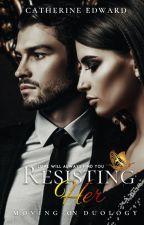 Published | Resisting Her (2# Moving On Duology) | SAMPLE ONLY by Catherine_Edward
