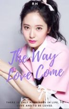 The Way Love Come by cheerocracy_