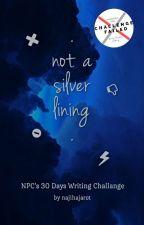 Not a Silver Lining: NPC's 30 Days Writing Challange by najihajarot