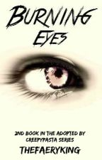 Burning Eyes -2 Book In Adopted By Creepypasta Series by TheFaeryKing