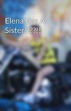 Elena Has A Sister!!??!! by FrancescaPeacock