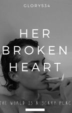 Her Broken Heart(Completed!) by glory534