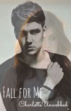 Fall for Me [Sequel to Gotta Be You] by CharlotteUnwebbed