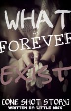 what if FOREVER can exist? [one shot] by elehcyah