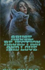 Abuse, Rejection And Love  by LunaLelo