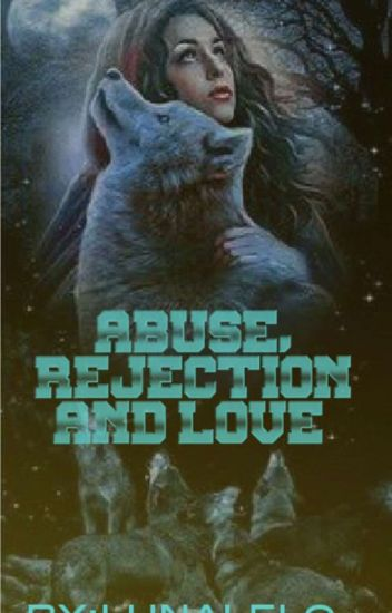 Abuse, Rejection And Love