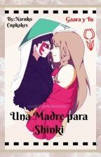 En busca de una Madre para Shinki  *Gaara y Tu* by NarukoCupkakes