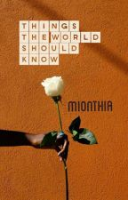 Things The World Must Know by MIonthia