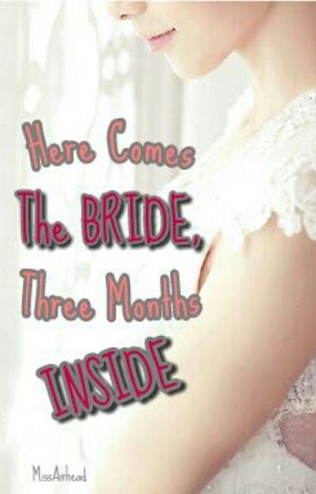 Here Comes the Bride, Three Months Inside