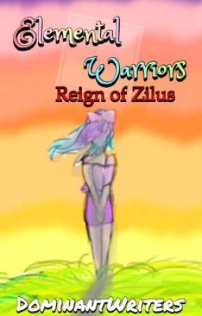 Elemental Warriors: Book 1   Reign of Zilus by DominantWriters