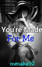 You're made for me by menaka92