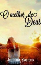 O Melhor de Deus by Julliana_Souza
