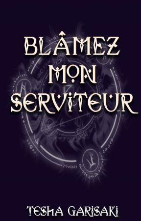 Blâmez mon Serviteur (Chroniques de Mannaz) by TeshaGarisaki