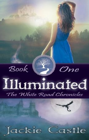 Illuminated: Book One of the White Road Chronicles by JackieCastle