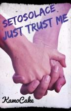 SetoSolace - Just Trust Me by KamoCake
