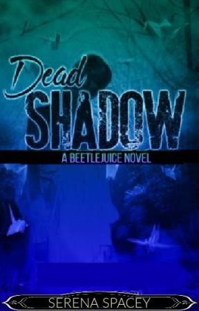 Dead Shadow: Beetlejuice Fanfiction Story by SerenaSpacey