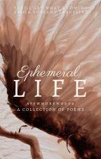 POEMS | Ephemeral Life by afewmorewords