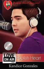 Love On Air 3: Foolish Heart (Completed: Published by PHR, 2015) by Kandice_Gonzales