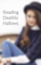 Reading Deathly Hallows by EmmaWeaslette