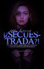¿¡Secuestrada?! by Elly_Kedward
