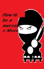 How to be a Awesome Ninja! by zalazahra