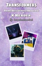 Transformers Prime/Rescue Bots/Bayverse/Gen 1 x Reader by TFdork