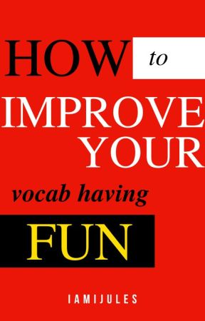 HOW TO improve your vocabulary having fun! by juliaunpublished