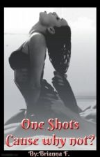 One Shots, Cause why not? by Brianna31761