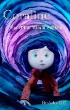 Coraline: The Other World Explored by Arkie1212
