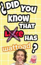 ¿Did you know that Luke has Wattpad? by CastawxyCashton